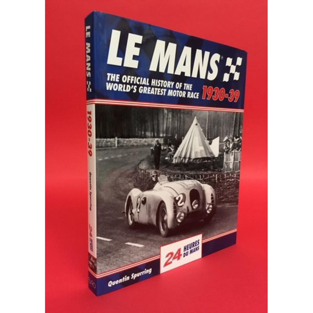 Le Mans - The Official History of the World's Greatest Motor Race 1930-39