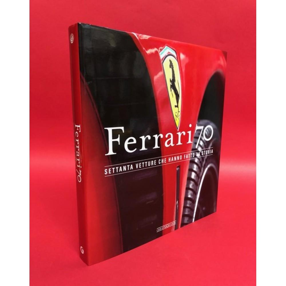 Ferrari 70 - Settanta Vetture Che Hanno Fatto La Storia