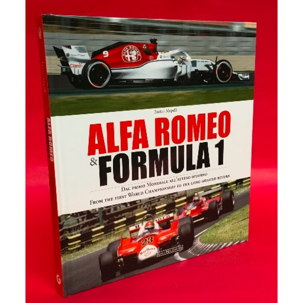 Alfa Romeo & Formula 1 - From The First World Championship To The Long-Awaited Return