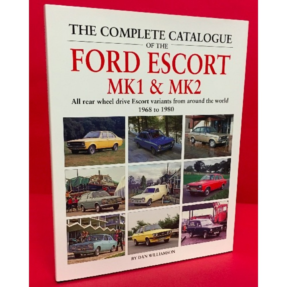 The Complete Catalogue of the Ford Escort MK1 & MK2 - All rear wheel drive variants from around the World 1968-1980