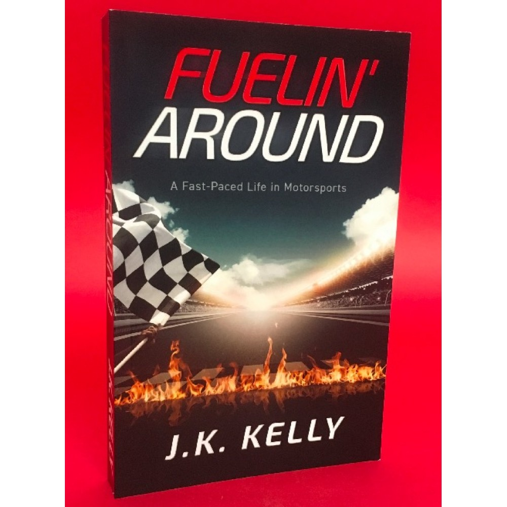 Fuelin' Around - A Fast-Paced Life in Motorsports