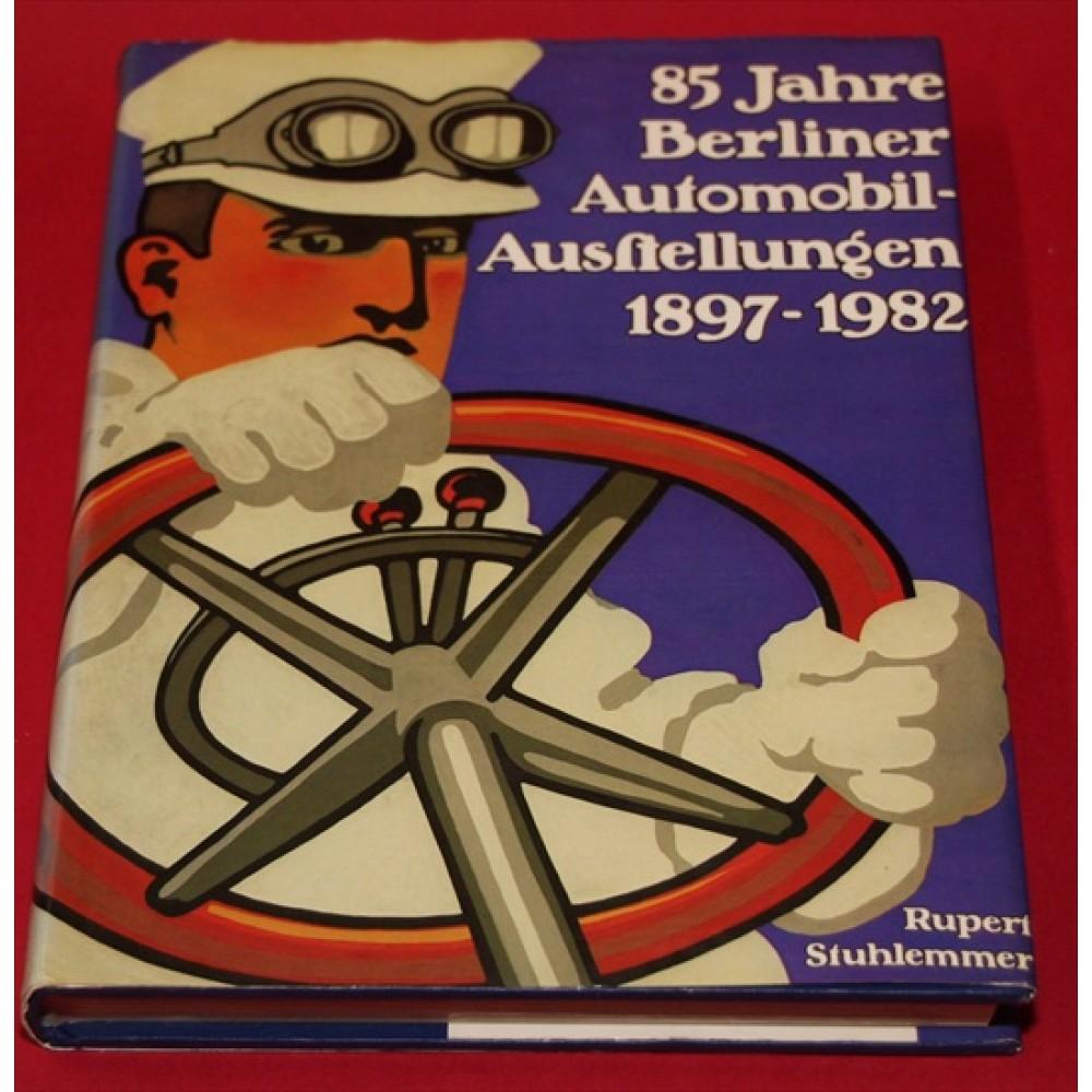 85 Jahre Berliner Automobil-Ausftellungen 1897-1982