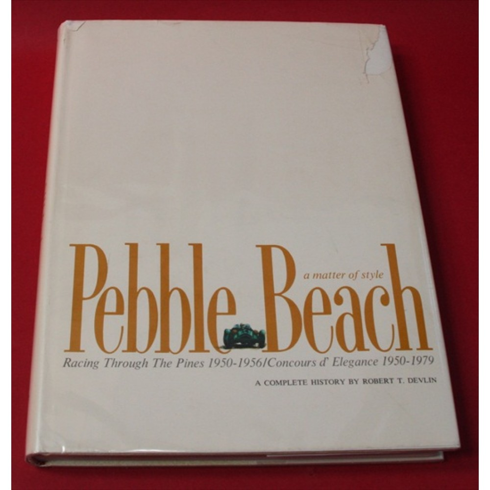 Pebble Beach A Matter of Style Racing Through the Pines 1950-1956 / Concours d'Elegance 1950-1979