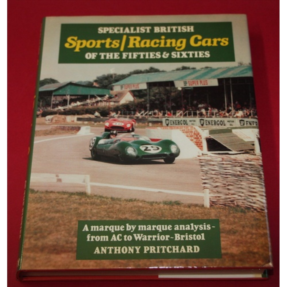 Specialist British Sports/Racing Cars of the Fifties & Sixties: A Marque by Marque Analysis - From AC to Warrior-Bristol